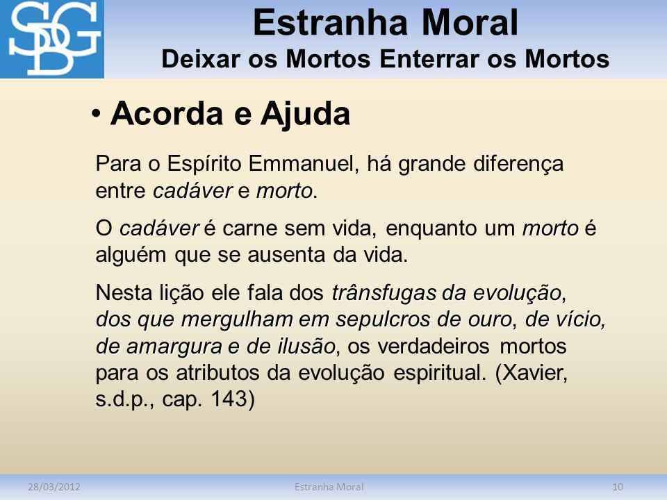 Estranha Moral Deixar os Mortos Enterrar os Mortos 28/03/2012Estranha Moral10 cadávermorto Para o Espírito Emmanuel, há grande diferença entre cadáver