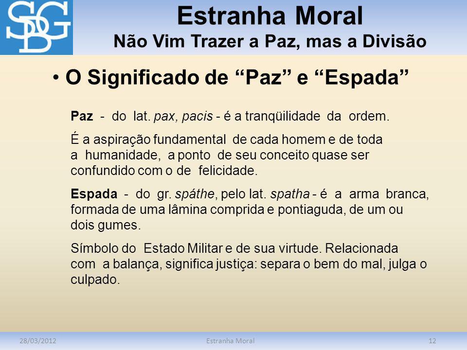 Estranha Moral Não Vim Trazer a Paz, mas a Divisão 28/03/2012Estranha Moral12 Paz - do lat. pax, pacis - é a tranqüilidade da ordem. É a aspiração fun