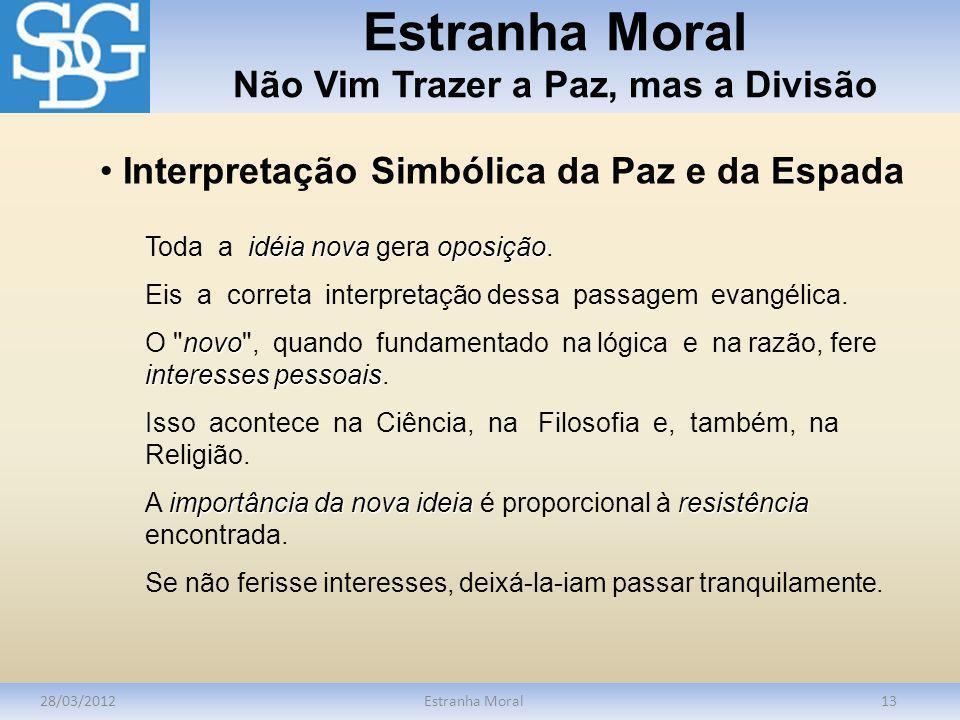 Estranha Moral Não Vim Trazer a Paz, mas a Divisão 28/03/2012Estranha Moral13 idéia nova oposição Toda a idéia nova gera oposição. Eis a correta inter