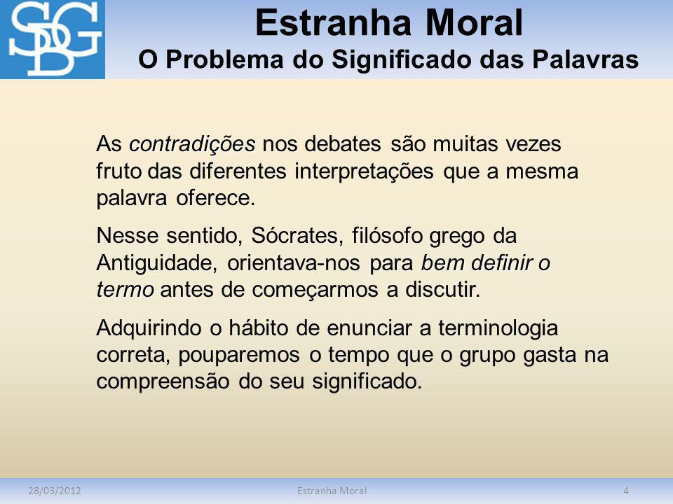 Estranha Moral O Problema do Significado das Palavras 28/03/2012Estranha Moral4 contradições As contradições nos debates são muitas vezes fruto das di