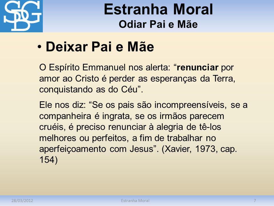 Estranha Moral Odiar Pai e Mãe 28/03/2012Estranha Moral7 O Espírito Emmanuel nos alerta: renunciar por amor ao Cristo é perder as esperanças da Terra,