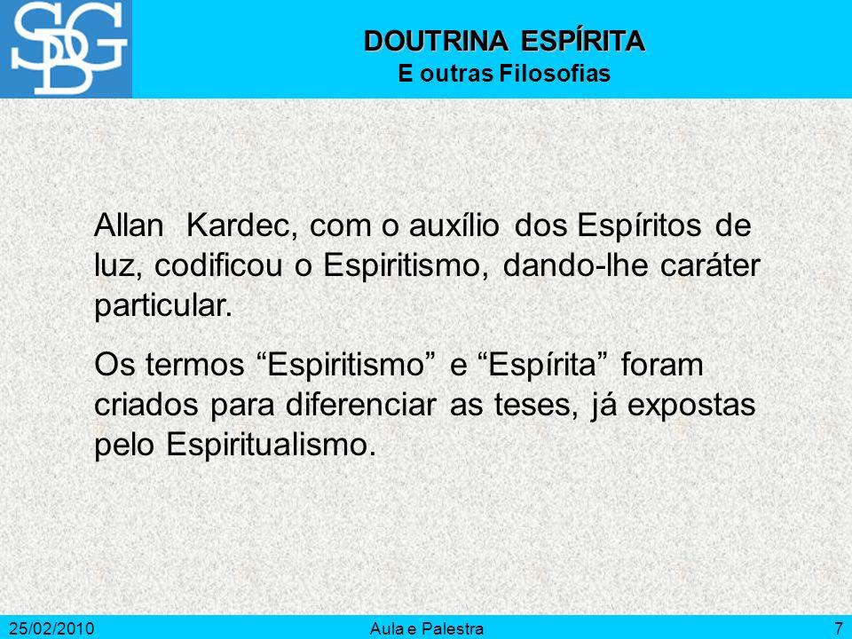 25/02/2010Aula e Palestra7 DOUTRINA ESPÍRITA E outras Filosofias Allan Kardec, com o auxílio dos Espíritos de luz, codificou o Espiritismo, dando-lhe