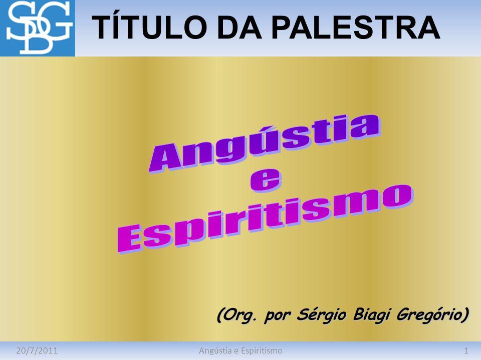 20/7/20111Angústia e Espiritismo TÍTULO DA PALESTRA (Org. por Sérgio Biagi Gregório)