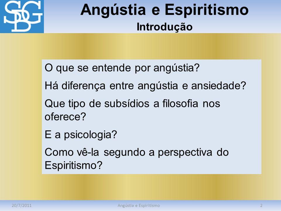 Angústia e Espiritismo Introdução 20/7/2011Angústia e Espiritismo2 O que se entende por angústia? Há diferença entre angústia e ansiedade? Que tipo de