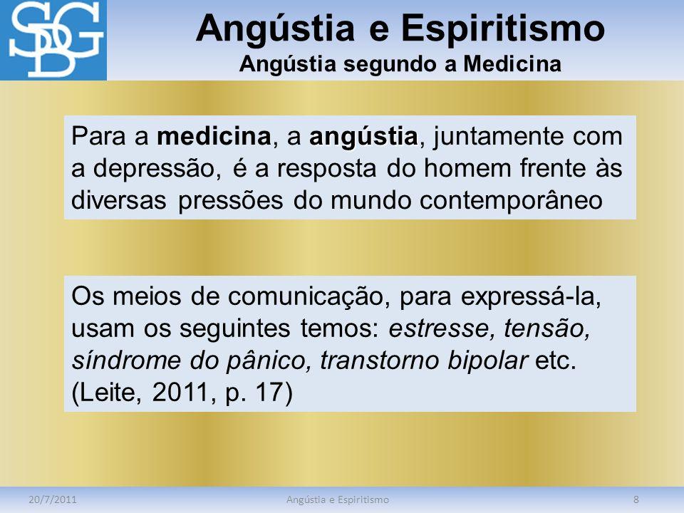 Angústia e Espiritismo Angústia segundo a Medicina 20/7/2011Angústia e Espiritismo8 angústia Para a medicina, a angústia, juntamente com a depressão,