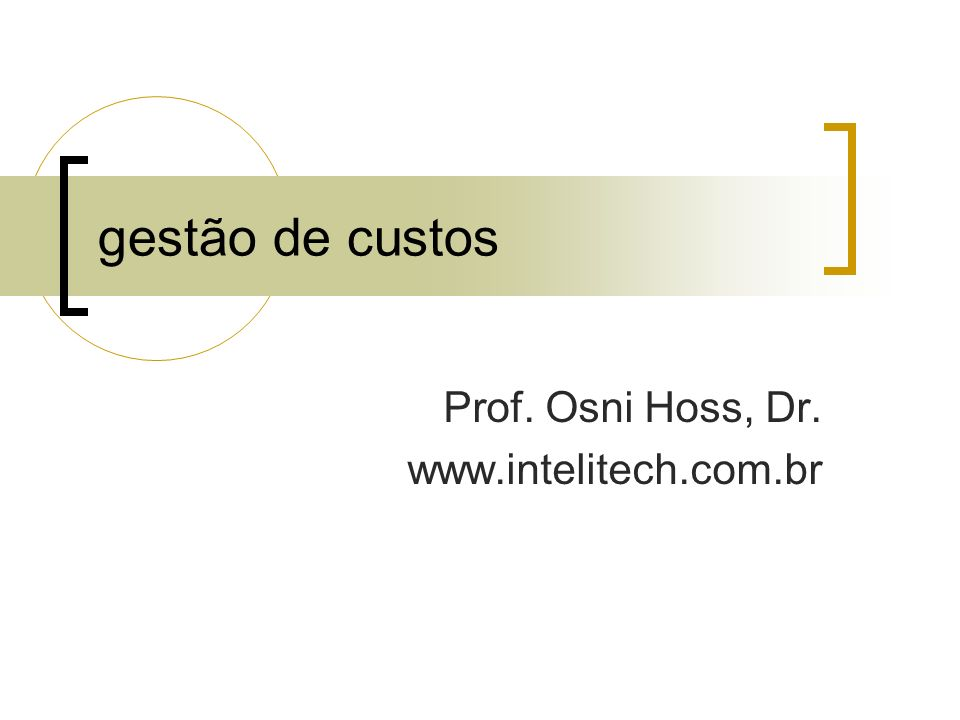 gestão de custos Prof. Osni Hoss, Dr. www.intelitech.com.br