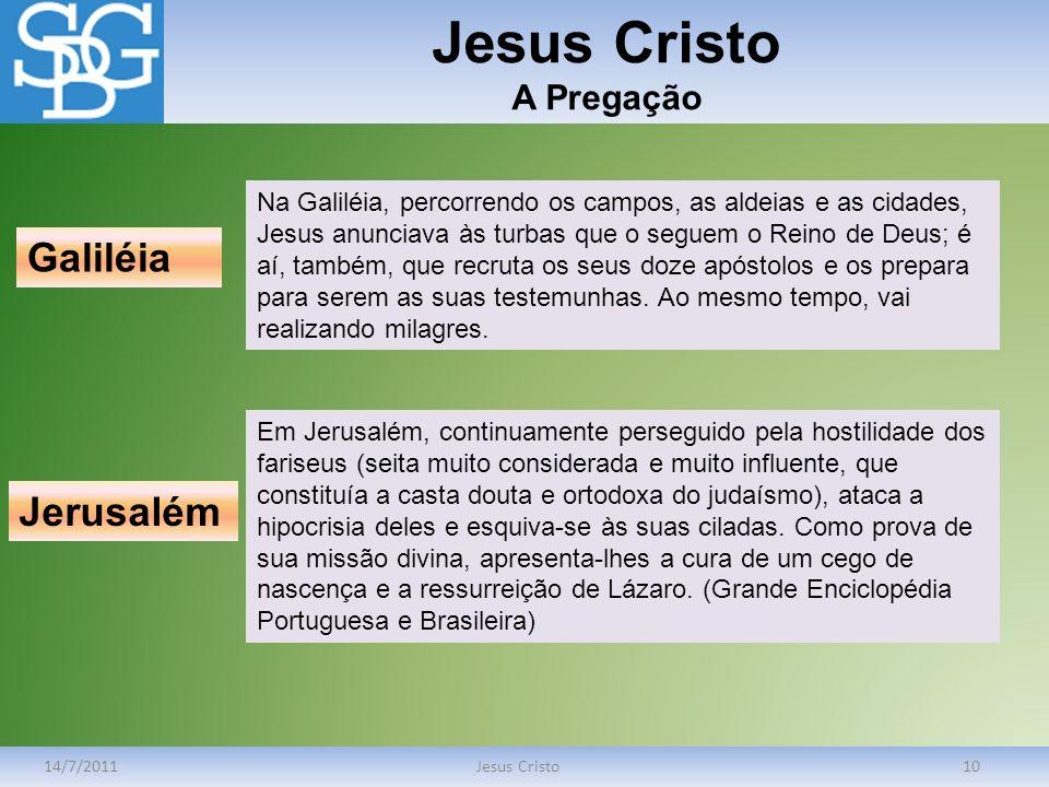 Jesus Cristo A Pregação 14/7/2011Jesus Cristo10 Na Galiléia, percorrendo os campos, as aldeias e as cidades, Jesus anunciava às turbas que o seguem o