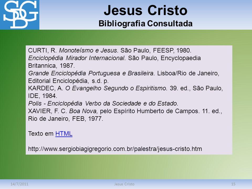 Jesus Cristo Bibliografia Consultada 14/7/2011Jesus Cristo15 CURTI, R. Monoteísmo e Jesus. São Paulo, FEESP, 1980. Enciclopédia Mirador Internacional.