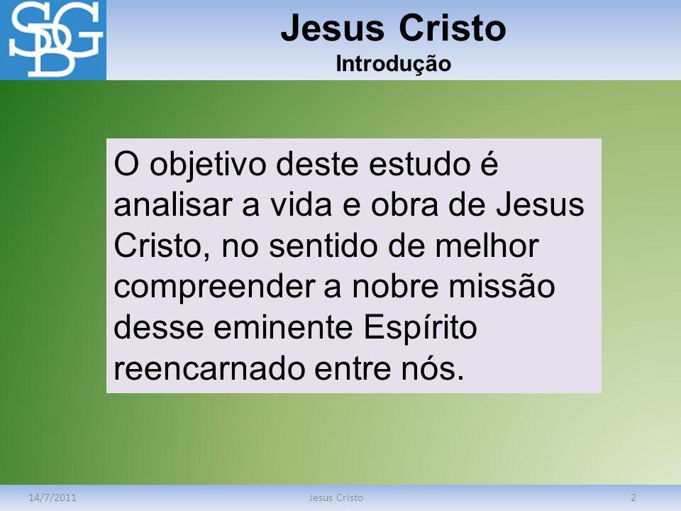 Jesus Cristo Introdução 14/7/2011Jesus Cristo2 O objetivo deste estudo é analisar a vida e obra de Jesus Cristo, no sentido de melhor compreender a no