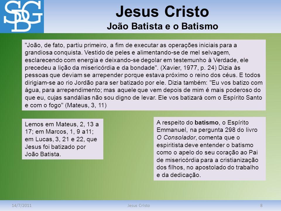 Jesus Cristo João Batista e o Batismo 14/7/2011Jesus Cristo8
