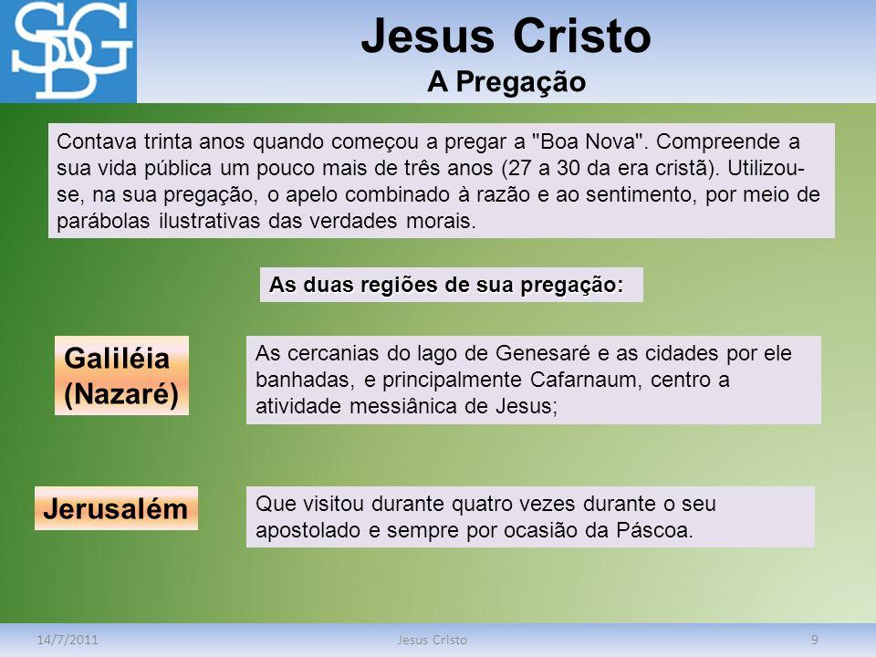 Jesus Cristo A Pregação 14/7/2011Jesus Cristo9 Contava trinta anos quando começou a pregar a