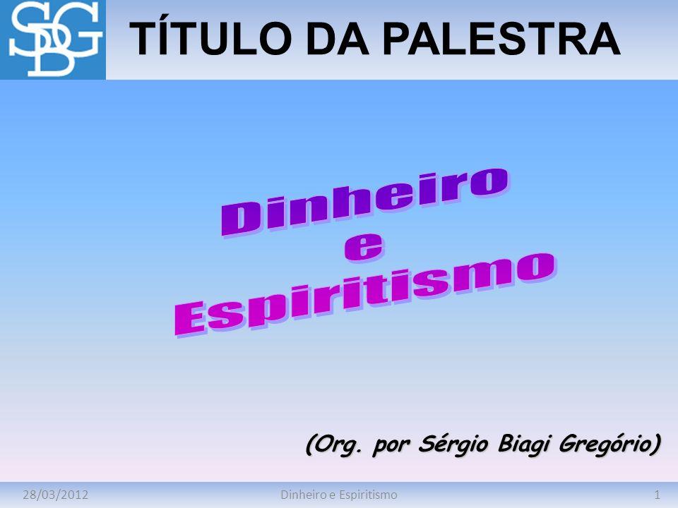 28/03/20121Dinheiro e Espiritismo TÍTULO DA PALESTRA (Org. por Sérgio Biagi Gregório)
