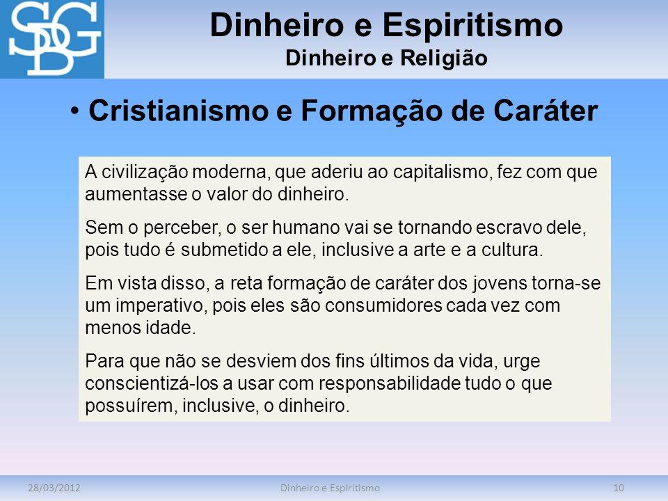 28/03/2012Dinheiro e Espiritismo10 Dinheiro e Espiritismo Dinheiro e Religião A civilização moderna, que aderiu ao capitalismo, fez com que aumentasse