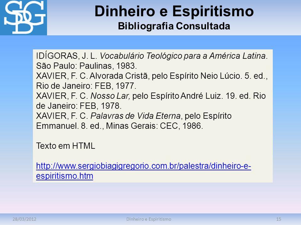 28/03/2012Dinheiro e Espiritismo15 Dinheiro e Espiritismo Bibliografia Consultada IDÍGORAS, J. L. Vocabulário Teológico para a América Latina. São Pau