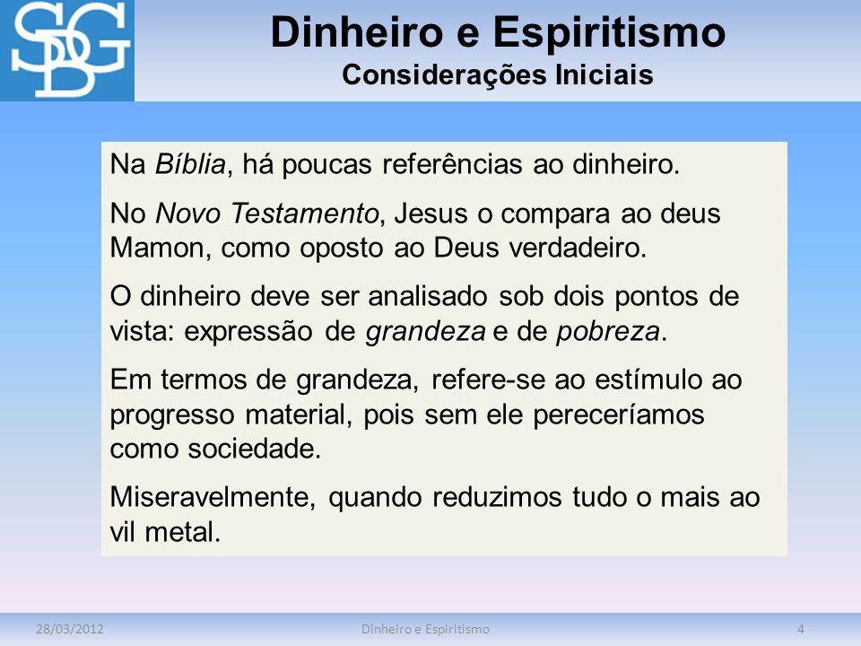 28/03/2012Dinheiro e Espiritismo4 Considerações Iniciais Bíblia Na Bíblia, há poucas referências ao dinheiro. Novo Testamento No Novo Testamento, Jesu
