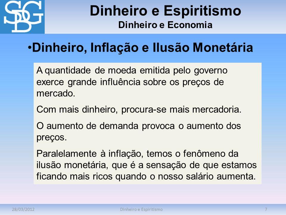 28/03/2012Dinheiro e Espiritismo7 Dinheiro e Economia A quantidade de moeda emitida pelo governo exerce grande influência sobre os preços de mercado.