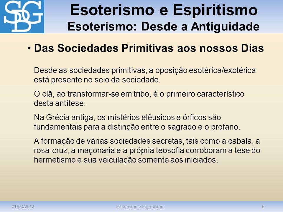 Esoterismo e Espiritismo Esoterismo: Desde a Antiguidade 01/03/2012Esoterismo e Espiritismo6 Desde as sociedades primitivas, a oposição esotérica/exot