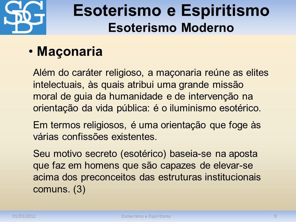 Esoterismo e Espiritismo Esoterismo Moderno 01/03/2012Esoterismo e Espiritismo9 Além do caráter religioso, a maçonaria reúne as elites intelectuais, à