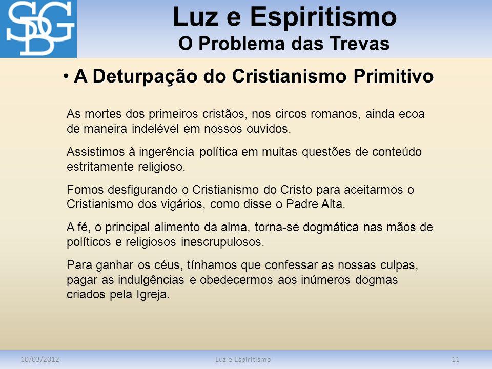 Luz e Espiritismo O Problema das Trevas 10/03/2012Luz e Espiritismo11 As mortes dos primeiros cristãos, nos circos romanos, ainda ecoa de maneira inde