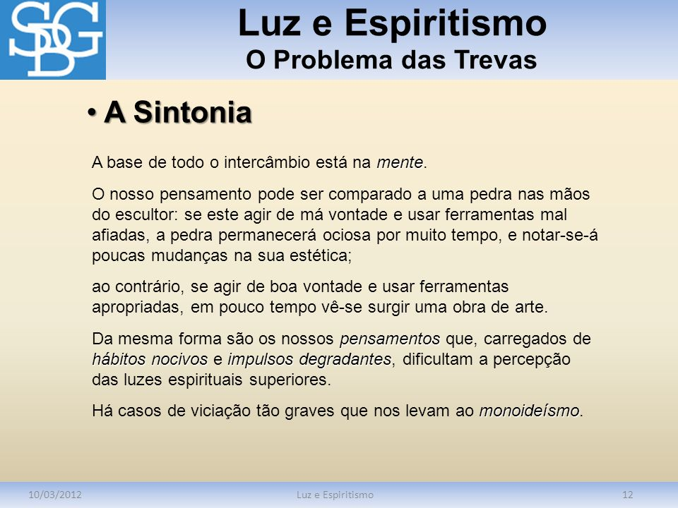 Luz e Espiritismo O Problema das Trevas 10/03/2012Luz e Espiritismo12 mente A base de todo o intercâmbio está na mente. O nosso pensamento pode ser co