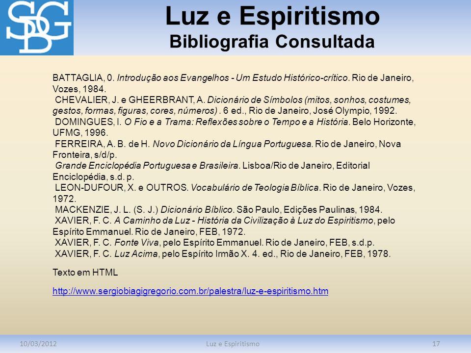 Luz e Espiritismo Bibliografia Consultada 10/03/2012Luz e Espiritismo17 BATTAGLIA, 0. Introdução aos Evangelhos - Um Estudo Histórico-crítico. Rio de