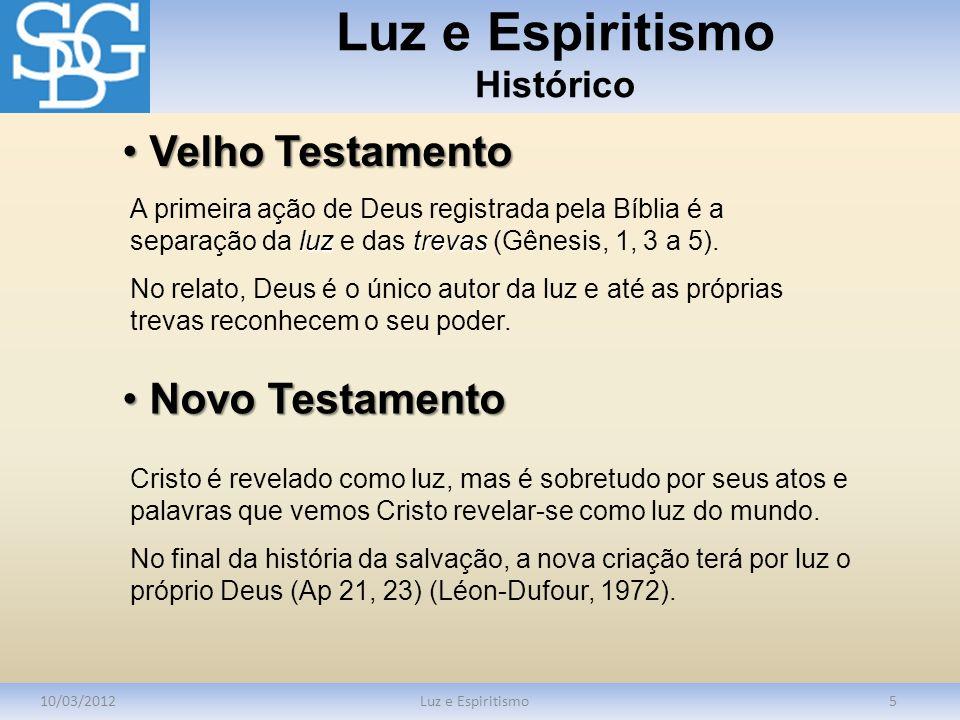 Luz e Espiritismo Histórico 10/03/2012Luz e Espiritismo5 luztrevas A primeira ação de Deus registrada pela Bíblia é a separação da luz e das trevas (G