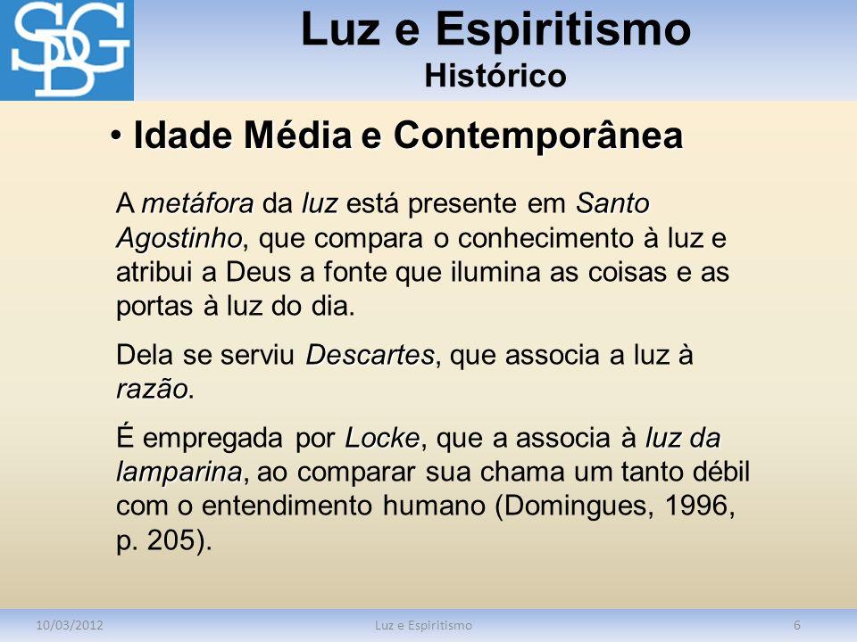 Luz e Espiritismo Histórico 10/03/2012Luz e Espiritismo6 metáforaluzSanto Agostinho A metáfora da luz está presente em Santo Agostinho, que compara o