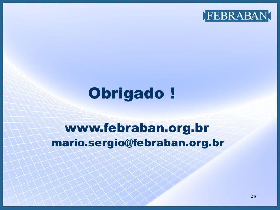 28 Obrigado ! www.febraban.org.br mario.sergio@febraban.org.br