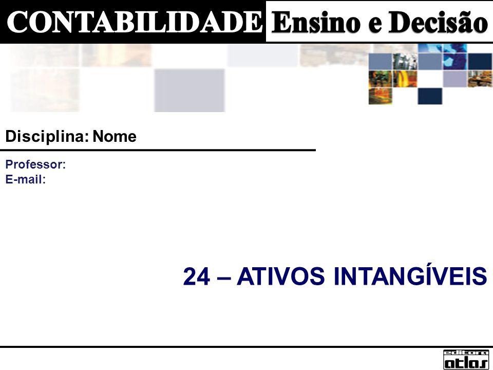 24 – ATIVOS INTANGÍVEIS Disciplina: Nome Professor: E-mail: