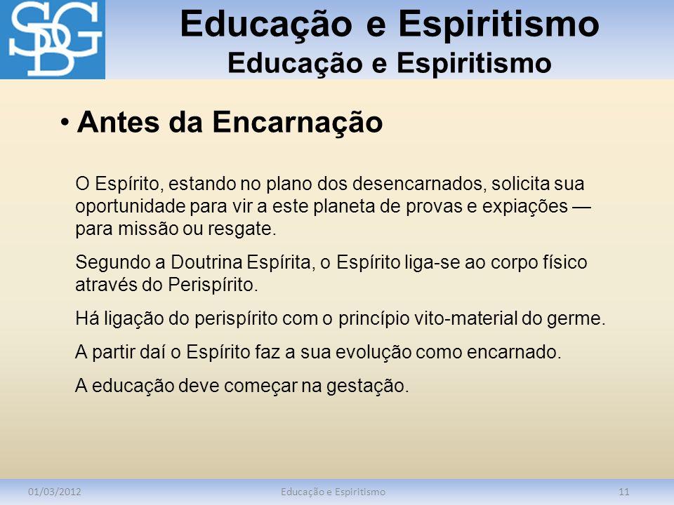 Educação e Espiritismo 01/03/2012Educação e Espiritismo11 O Espírito, estando no plano dos desencarnados, solicita sua oportunidade para vir a este pl