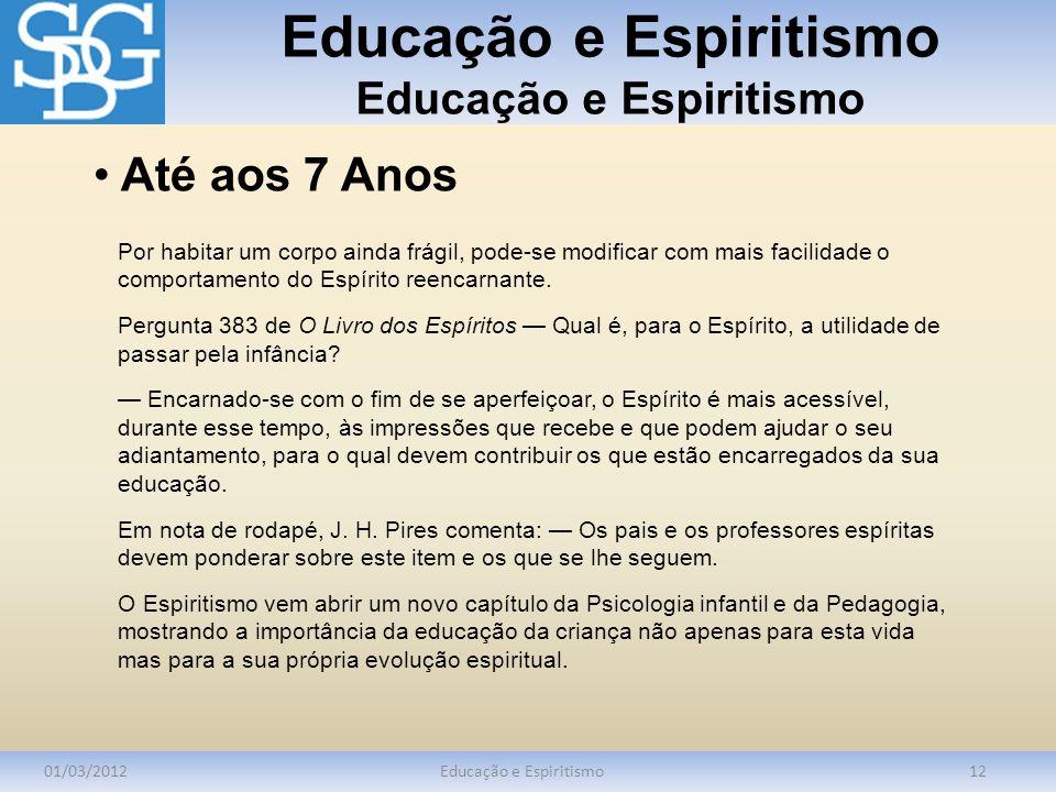 Educação e Espiritismo 01/03/2012Educação e Espiritismo12 Por habitar um corpo ainda frágil, pode-se modificar com mais facilidade o comportamento do