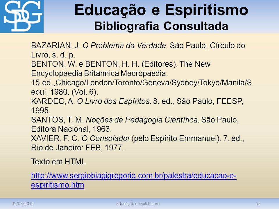 Educação e Espiritismo Bibliografia Consultada 01/03/2012Educação e Espiritismo15 BAZARIAN, J. O Problema da Verdade. São Paulo, Círculo do Livro, s.