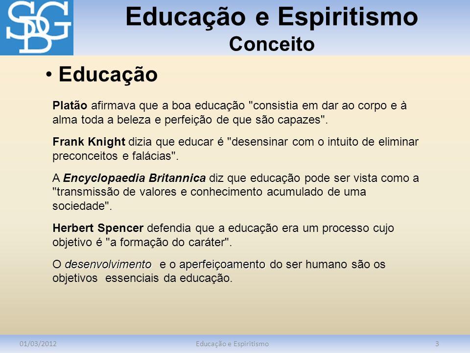 Educação e Espiritismo Conceito 01/03/2012Educação e Espiritismo3 Platão afirmava que a boa educação