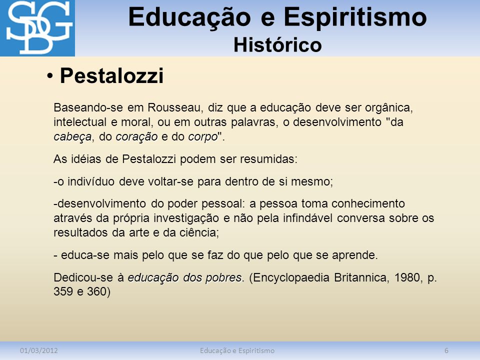 Educação e Espiritismo Histórico 01/03/2012Educação e Espiritismo7 Absorve de seu mestre (Pestalozzi) a perspectiva da educação voltada para o crescimento harmônico do indivíduo.