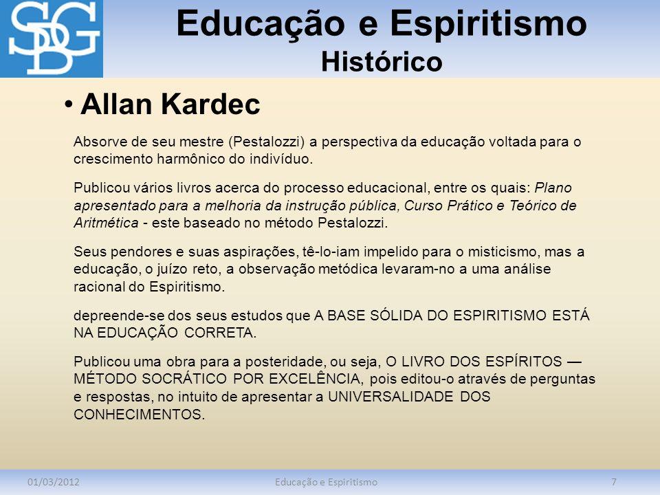 Educação e Espiritismo Histórico 01/03/2012Educação e Espiritismo7 Absorve de seu mestre (Pestalozzi) a perspectiva da educação voltada para o crescim