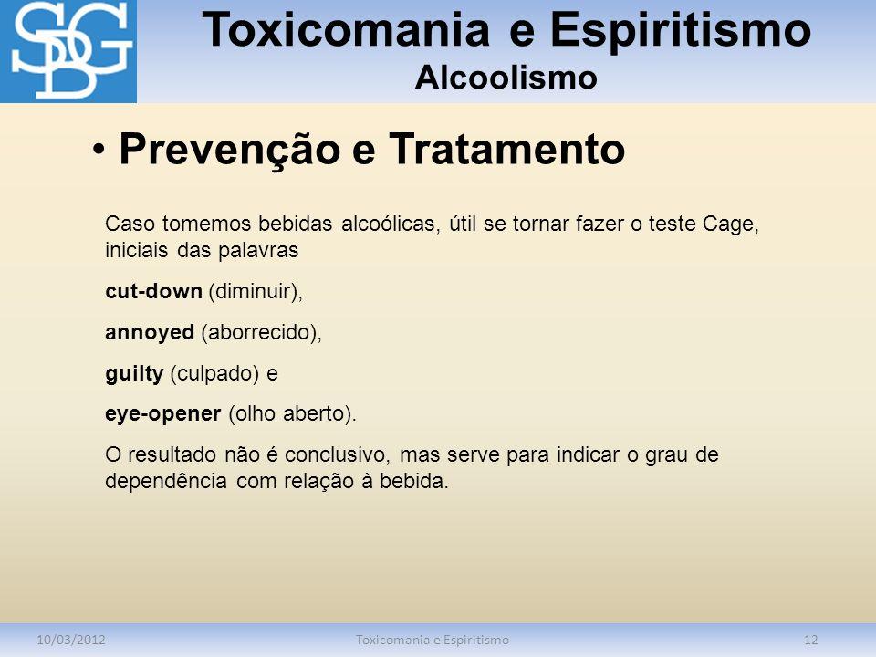 Toxicomania e Espiritismo Alcoolismo 10/03/2012Toxicomania e Espiritismo12 Caso tomemos bebidas alcoólicas, útil se tornar fazer o teste Cage, iniciai