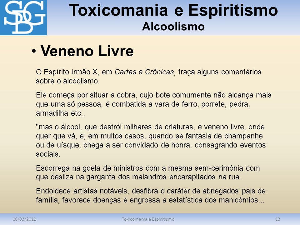 Toxicomania e Espiritismo Alcoolismo 10/03/2012Toxicomania e Espiritismo13 O Espírito Irmão X, em Cartas e Crônicas, traça alguns comentários sobre o
