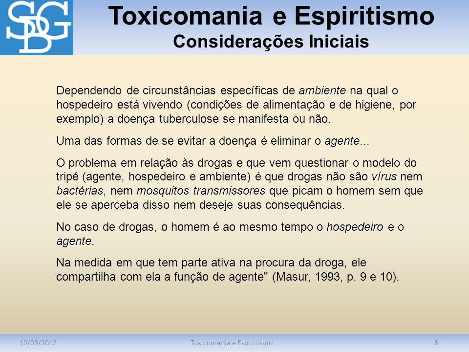 Toxicomania e Espiritismo Considerações Iniciais 10/03/2012Toxicomania e Espiritismo5 ambiente Dependendo de circunstâncias específicas de ambiente na