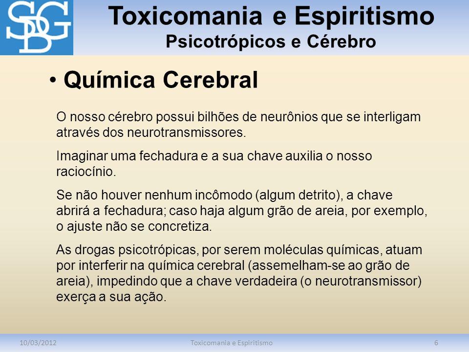 Toxicomania e Espiritismo Psicotrópicos e Cérebro 10/03/2012Toxicomania e Espiritismo6 O nosso cérebro possui bilhões de neurônios que se interligam a