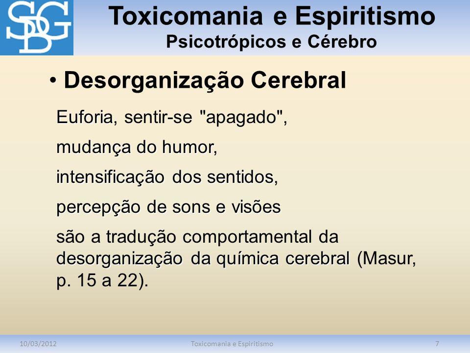 Toxicomania e Espiritismo Psicotrópicos e Cérebro 10/03/2012Toxicomania e Espiritismo7 Euforia Euforia, sentir-se