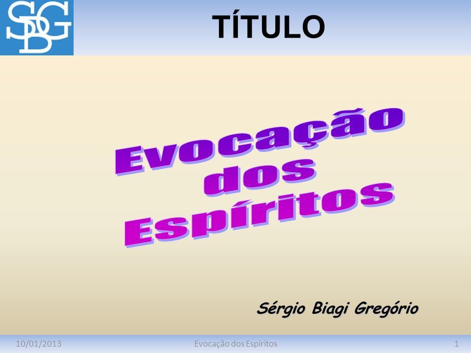 10/01/20131Evocação dos Espíritos TÍTULO Sérgio Biagi Gregório