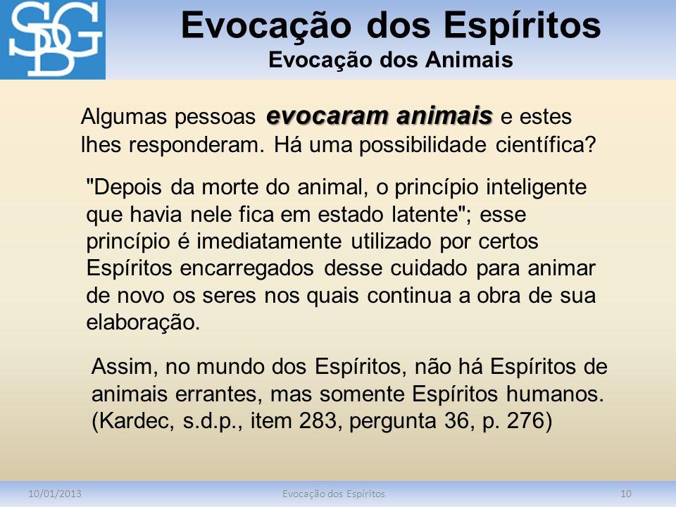 Evocação dos Espíritos Evocação dos Animais 10/01/2013Evocação dos Espíritos10 evocaram animais Algumas pessoas evocaram animais e estes lhes responde