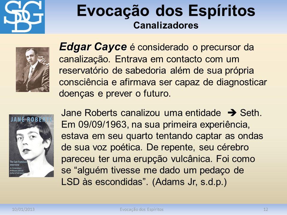 Evocação dos Espíritos Canalizadores 10/01/2013Evocação dos Espíritos12 Edgar Cayce Edgar Cayce é considerado o precursor da canalização. Entrava em c