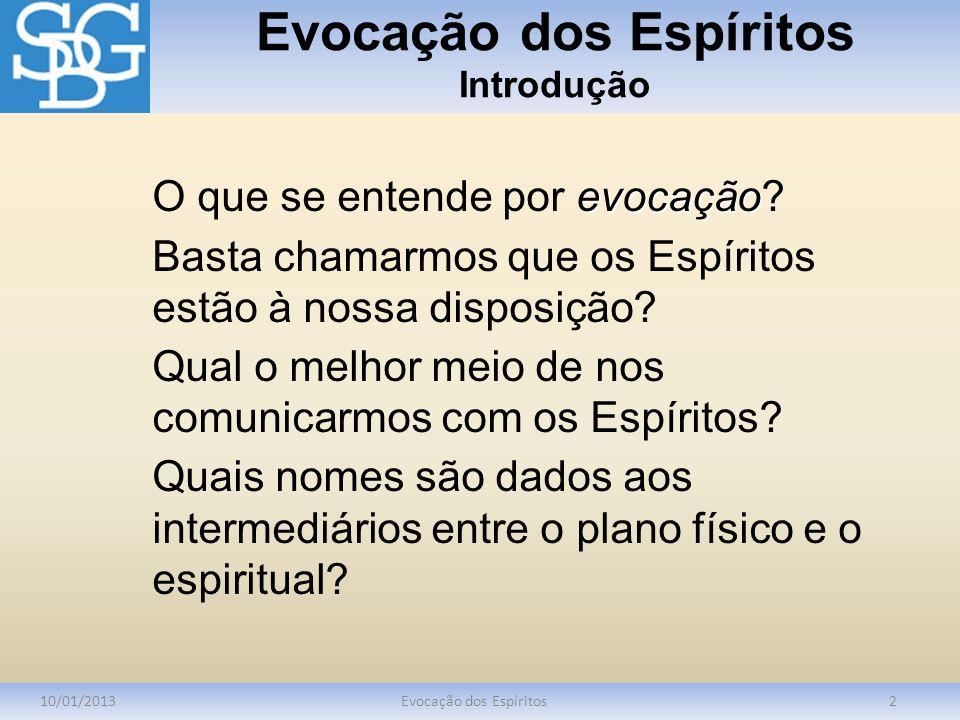 Evocação dos Espíritos Conceito 10/01/2013Evocação dos Espíritos3 Evocar Evocar é trazer à lembrança; recordar.