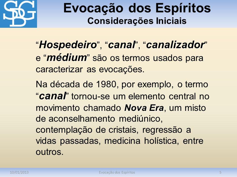 Evocação dos Espíritos Considerações Iniciais 10/01/2013Evocação dos Espíritos5 Hospedeirocanalcanalizador médium Hospedeiro, canal, canalizador e méd