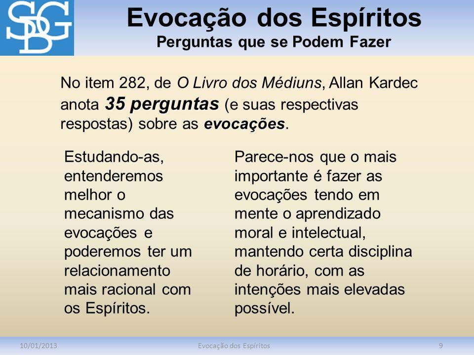 Evocação dos Espíritos Perguntas que se Podem Fazer 10/01/2013Evocação dos Espíritos9 35 perguntas evocações No item 282, de O Livro dos Médiuns, Alla