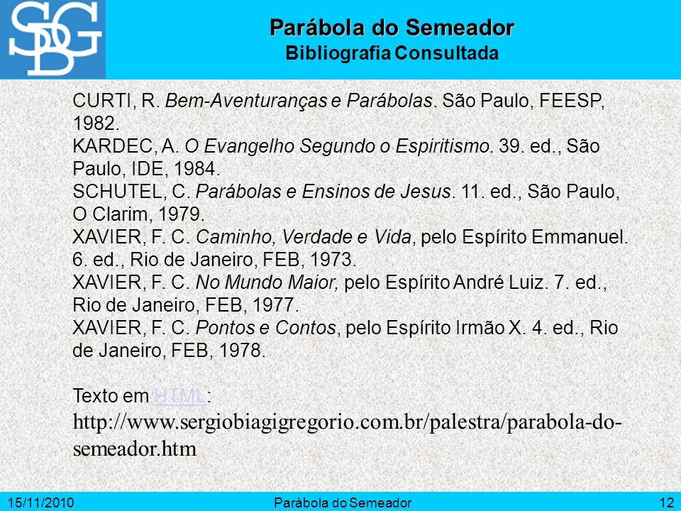 15/11/2010Parábola do Semeador12 CURTI, R. Bem-Aventuranças e Parábolas. São Paulo, FEESP, 1982. KARDEC, A. O Evangelho Segundo o Espiritismo. 39. ed.