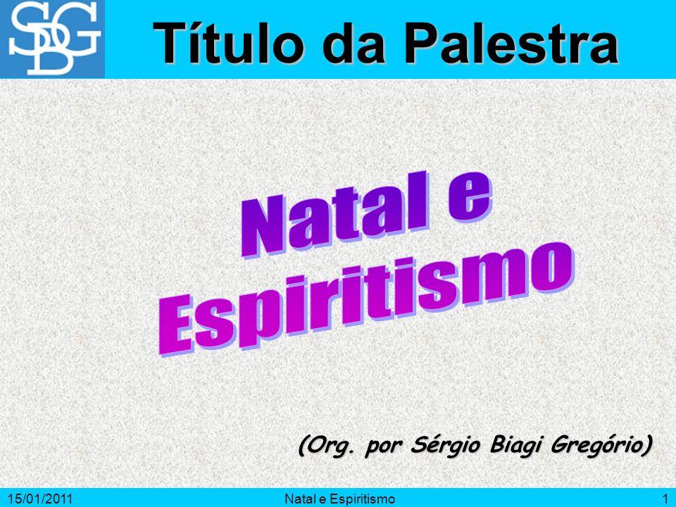 15/01/2011Natal e Espiritismo1 (Org. por Sérgio Biagi Gregório) Título da Palestra