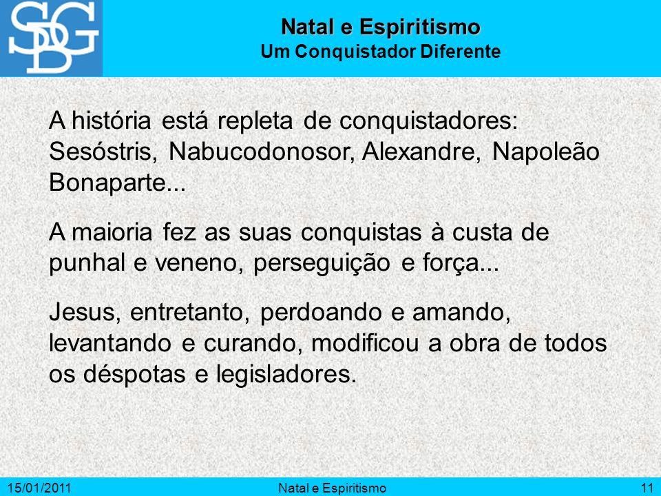 15/01/2011Natal e Espiritismo11 A história está repleta de conquistadores: Sesóstris, Nabucodonosor, Alexandre, Napoleão Bonaparte... A maioria fez as