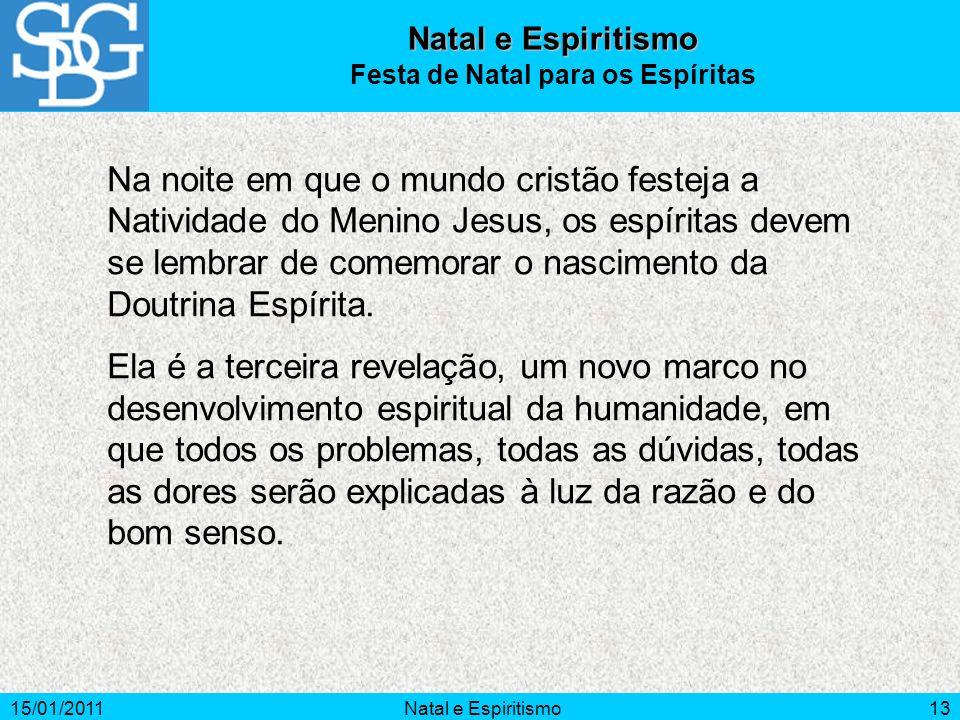 15/01/2011Natal e Espiritismo13 Na noite em que o mundo cristão festeja a Natividade do Menino Jesus, os espíritas devem se lembrar de comemorar o nas